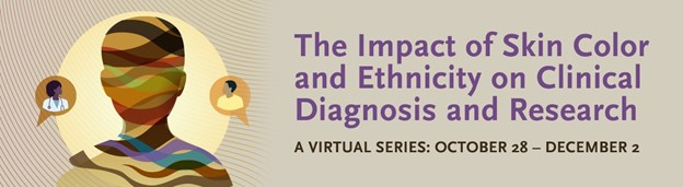 The Skin of Color Society, New England Journal of Medicine Group and VisualDX Collaboration: The Impact of Skin Color and Ethnicity on Clinical Diagnosis and Research-banner-image